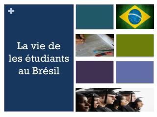 La  vie  de les étudiants a u Brésil