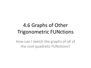 4.6 Graphs of Other  Trigonometric FUNctions