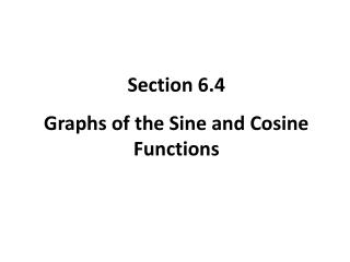 Section 6.4 Graphs of the Sine and Cosine Functions