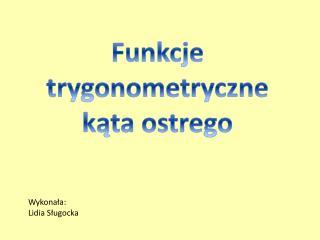 Funkcje trygonometryczne kąta ostrego