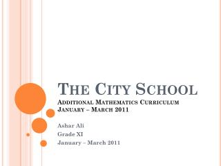 The City School Additional Mathematics Curriculum January – March 2011