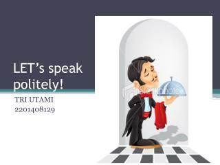 LET's speak politely!