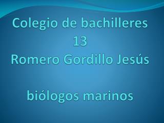 Colegio de bachilleres 13 Romero Gordillo Jesús  biólogos marinos