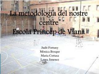 La metodologia del nostre centre Escola Príncep de  Viana