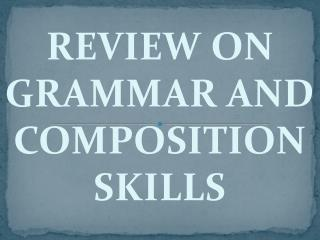 REVIEW ON GRAMMAR AND COMPOSITION SKILLS