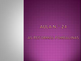 Aula n.º 24 As reformas pombalinas