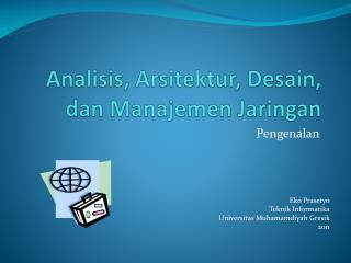 Analisis ,  Arsitektur ,  Desain ,  dan Manajemen Jaringan