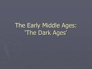 The Early Middle Ages:  'The Dark Ages'