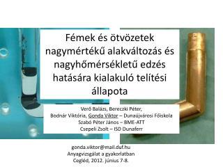 gonda.viktor @ mail.duf.hu Anyagvizsgálat a gyakorlatban Cegléd, 2012. június 7-8.