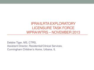 IPRA/ILRTA EXPLORATORY  	LICENSURE TASK FORCE  	WPRA/WTRS – NOVEMBER 2013