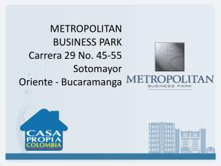 METROPOLITAN  BUSINESS PARK Carrera 29 No. 45-55  Sotomayor  Oriente - Bucaramanga