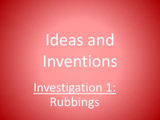 Ideas and Inventions