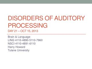 Disorders of auditory  processing DAY  21 –  Oct  15, 2013