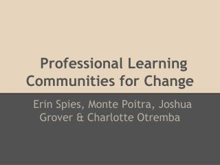 Professional Learning Communities for Change
