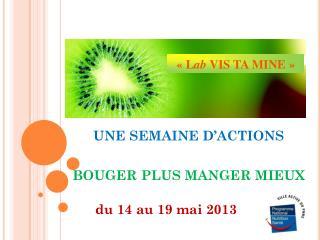 UNE SEMAINE D'ACTIONS BOUGER PLUS MANGER MIEUX          du 14 au 19 mai 2013