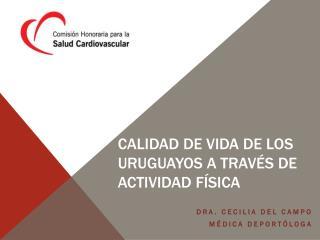 Calidad de Vida de los  uruguayos a través de   Actividad Física