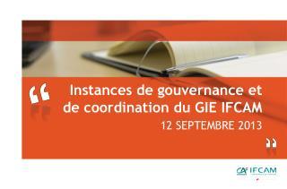 Instances de gouvernance et de coordination du GIE IFCAM