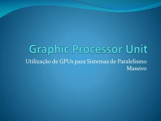 Graphic Processor Unit