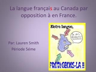 La langue françai s  au Canada par opposition  à  en France.