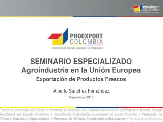 SEMINARIO ESPECIALIZADO Agroindustria en la Unión Europea  Exportación de Productos Frescos