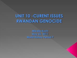 UNIT 10 -CURENT ISSUES RWANDAN GENOCIDE