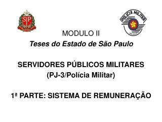 MODULO II Teses do Estado de São Paulo   servidores públicos militares ( PJ-3/Polícia  M ilitar )