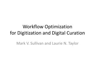 Workflow Optimization  for Digitization and Digital Curation