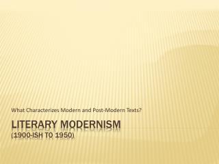 Literary Modernism  (1900-ish to 1950)
