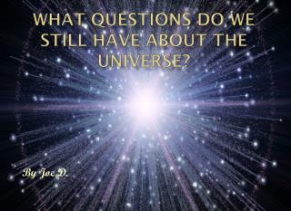 What Questions Do We Still Have About the Universe?