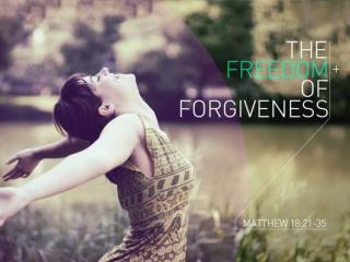 The Freedom of Forgiveness— Very few things can be as liberating as forgiveness!