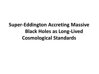 Super- Eddington  Accreting Massive 	Black Holes as Long-Lived Cosmological Standards