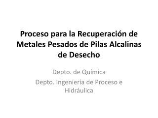 Proceso para la Recuperaci�n de Metales Pesados de Pilas Alcalinas de Desecho