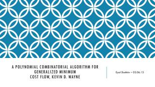 A Polynomial Combinatorial Algorithm for Generalized Minimum Cost  Flow, Kevin D. Wayne