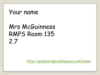 Your name Mrs  McGuinness RMPS  Room  135 2.7
