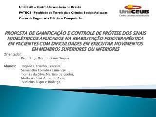 Orientador:                   Prof.  Eng ,  Msc . Luciano Duque