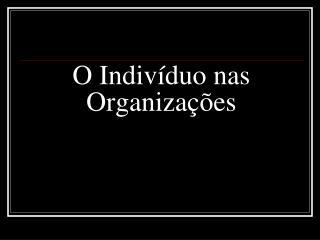 O Indivíduo nas Organizações