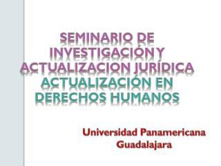 SEMINARIO DE INVESTIGACIÓN Y ACTUALIZACION JURÍDICA ACTUALIZACIÓN EN DERECHOS HUMANOS