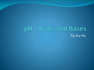 pH , Acids and Bases