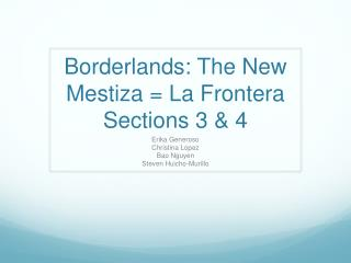 Borderlands: The New  Mestiza  = La  Frontera Sections 3 & 4