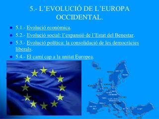 5.- L'EVOLUCIÓ DE L'EUROPA OCCIDENTAL.