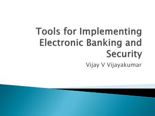 Tools for Implementing Electroni c Banking and Security