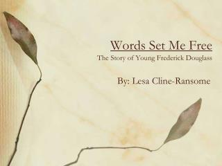 Words Set Me Free The Story of Young Frederick Douglass