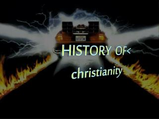 HISTORY  OF < christianity