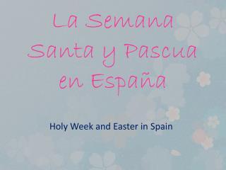 La  Semana  Santa y Pascua en  Espa ña