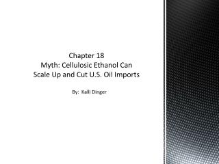 Chapter 18 Myth: Cellulosic Ethanol Can Scale Up and Cut U.S. Oil Imports