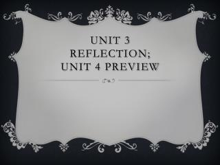 Unit 3 Reflection;  Unit  4 Preview