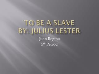 To be a Slave By: Julius Lester