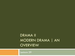 DRAMA II Modern Drama | An OVERVIEW