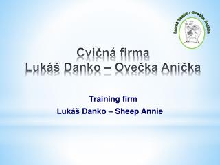 Cvičná firma Lukáš  Danko  – Ovečka Anička