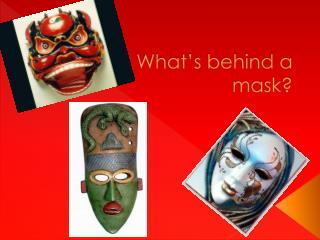 What�s behind a mask?